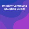 Uncanny Continuing Education Credits