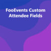 FooEvents Custom Attendee Fields